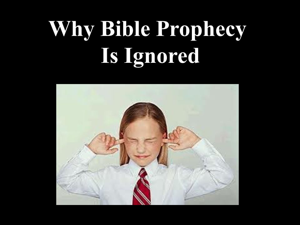 Why Bible Prophecy Is Ignored