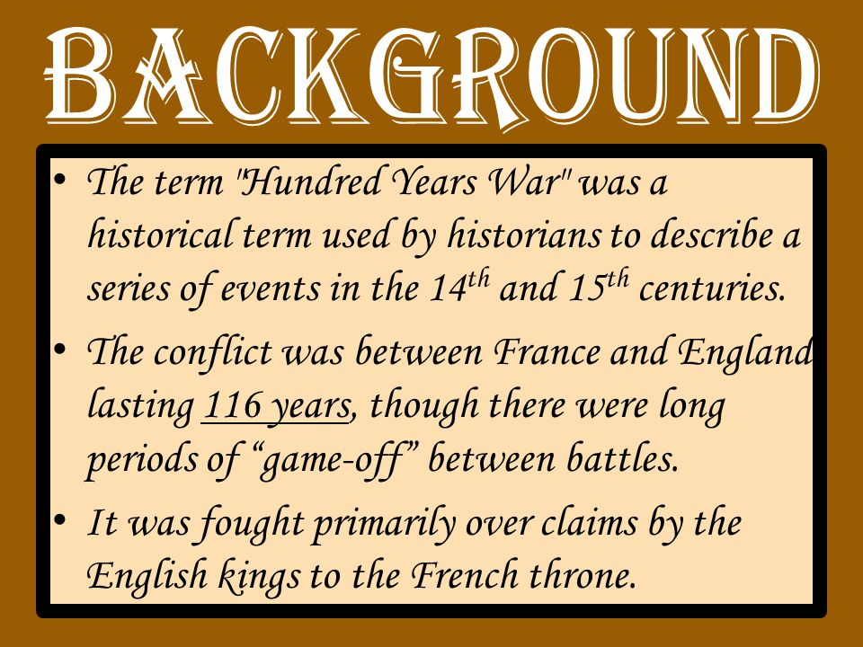 The term Hundred Years War was a historical term used by historians to describe a series of events in the 14 th and 15 th centuries.