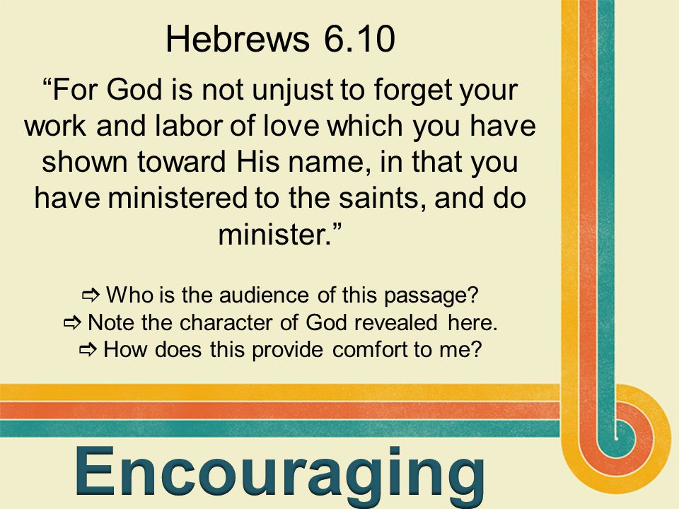 Hebrews 6.10 For God is not unjust to forget your work and labor of love which you have shown toward His name, in that you have ministered to the saints, and do minister.  Who is the audience of this passage.