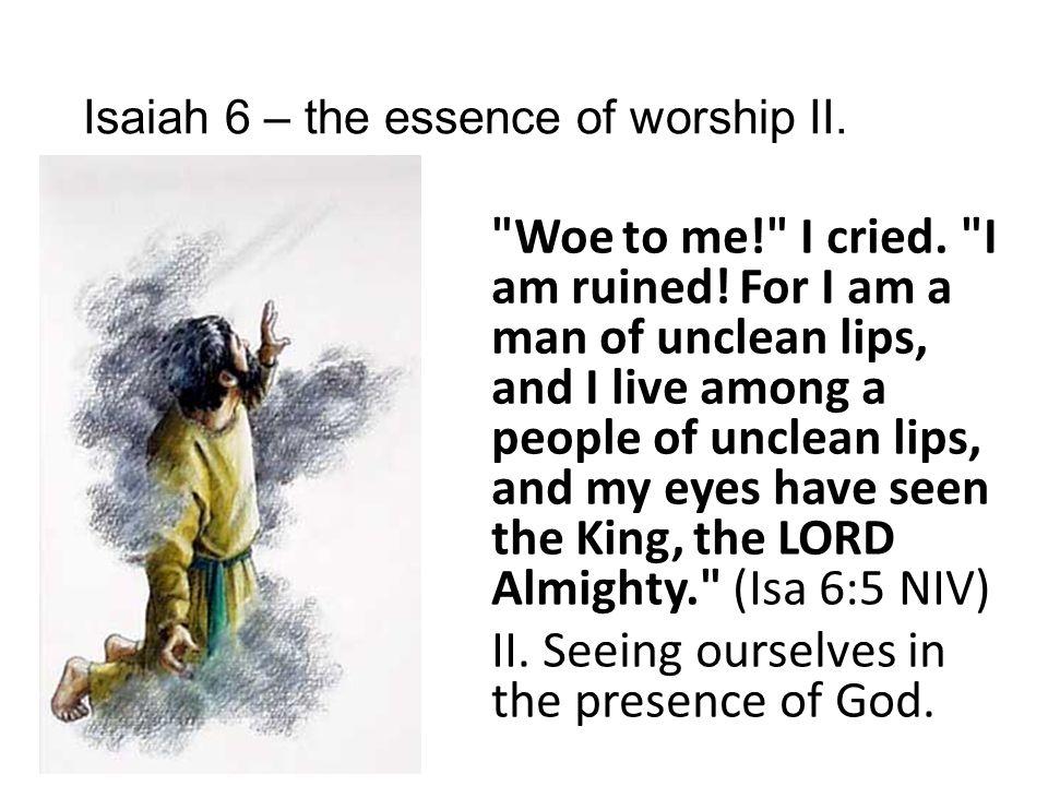 Isaiah 6 – the essence of worship II. Woe to me! I cried.