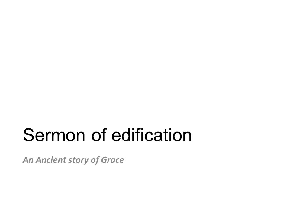 Sermon of edification An Ancient story of Grace