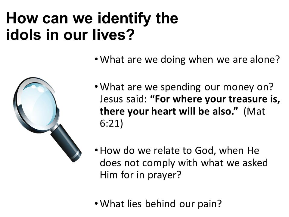 "How can we identify the idols in our lives? What are we doing when we are alone? What are we spending our money on? Jesus said: ""For where your treasu"