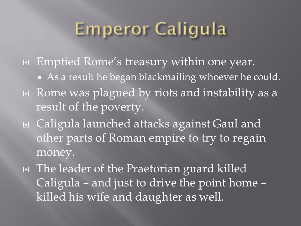  Emptied Rome's treasury within one year.  As a result he began blackmailing whoever he could.  Rome was plagued by riots and instability as a resu