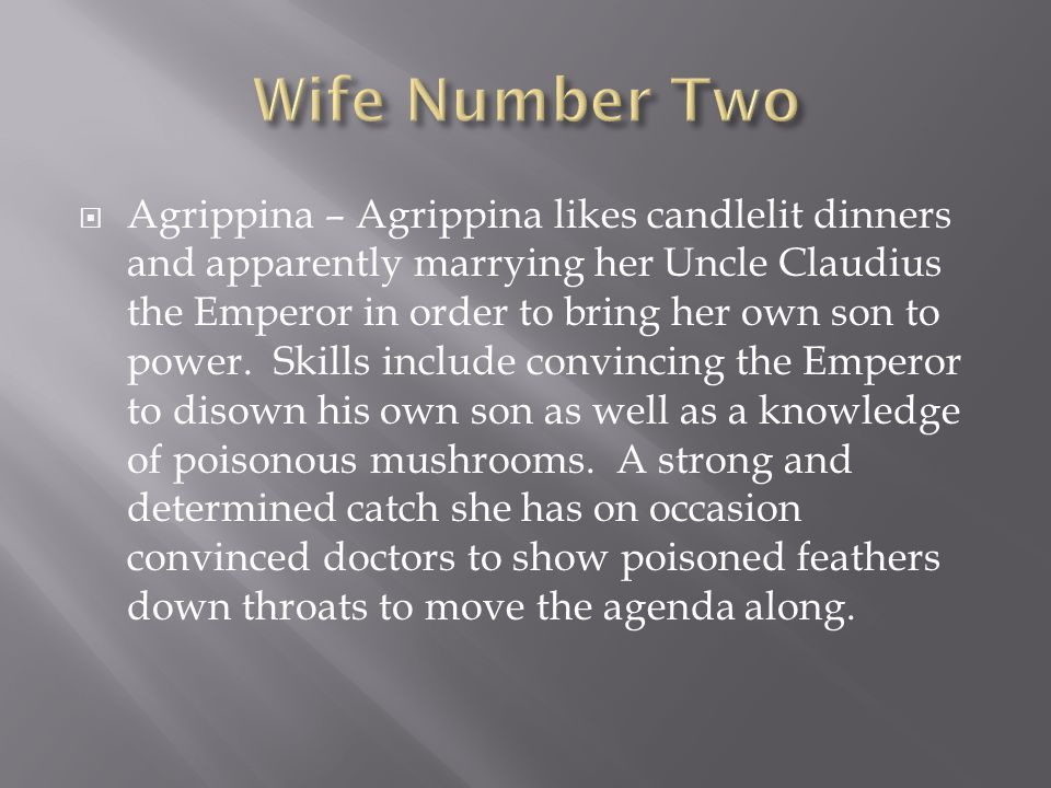  Agrippina – Agrippina likes candlelit dinners and apparently marrying her Uncle Claudius the Emperor in order to bring her own son to power.