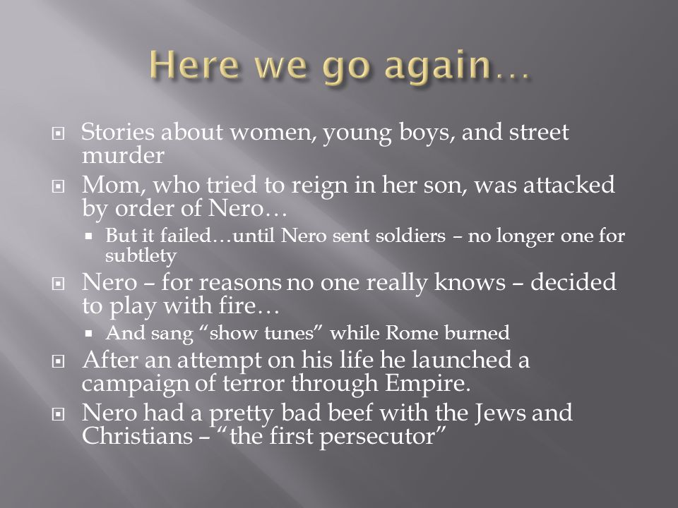  Stories about women, young boys, and street murder  Mom, who tried to reign in her son, was attacked by order of Nero…  But it failed…until Nero s