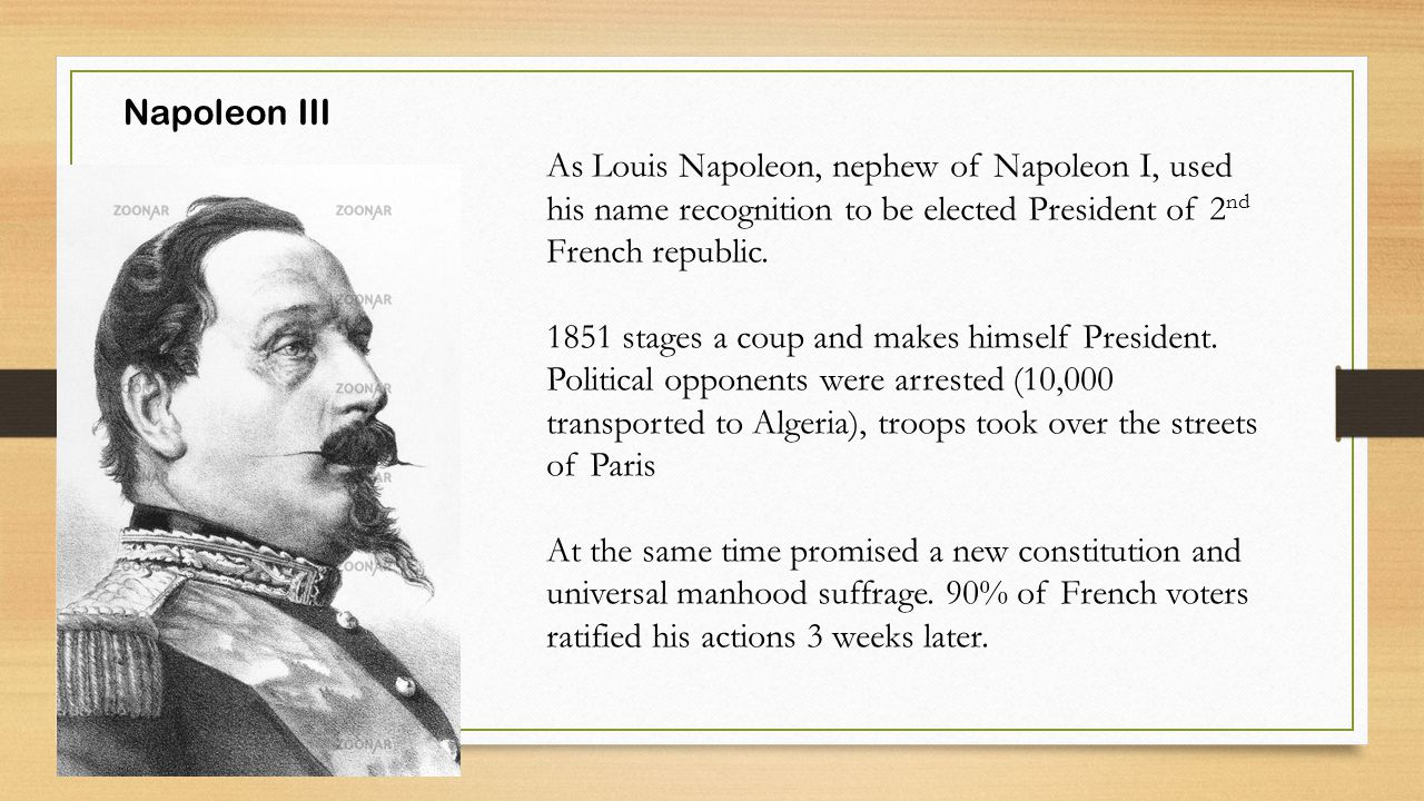 Napoleon III As Louis Napoleon, nephew of Napoleon I, used his name recognition to be elected President of 2 nd French republic.
