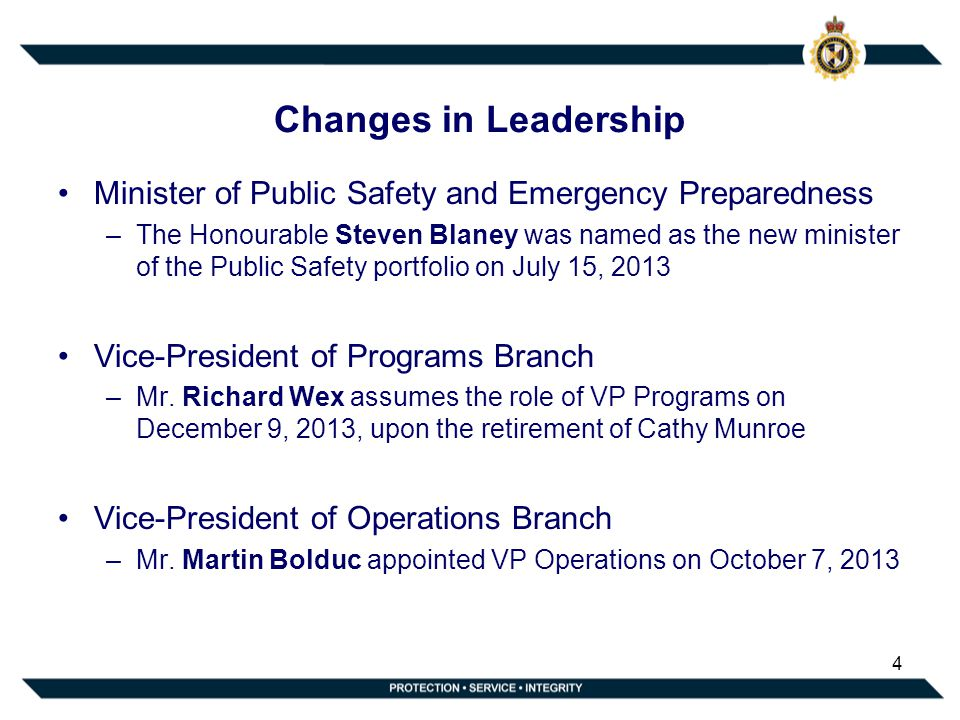 Changes in Leadership Minister of Public Safety and Emergency Preparedness –The Honourable Steven Blaney was named as the new minister of the Public Safety portfolio on July 15, 2013 Vice-President of Programs Branch –Mr.