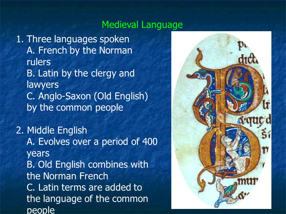 Medieval Language 1.Three languages spoken A. French by the Norman rulers B. Latin by the clergy and lawyers C. Anglo-Saxon (Old English) by the commo