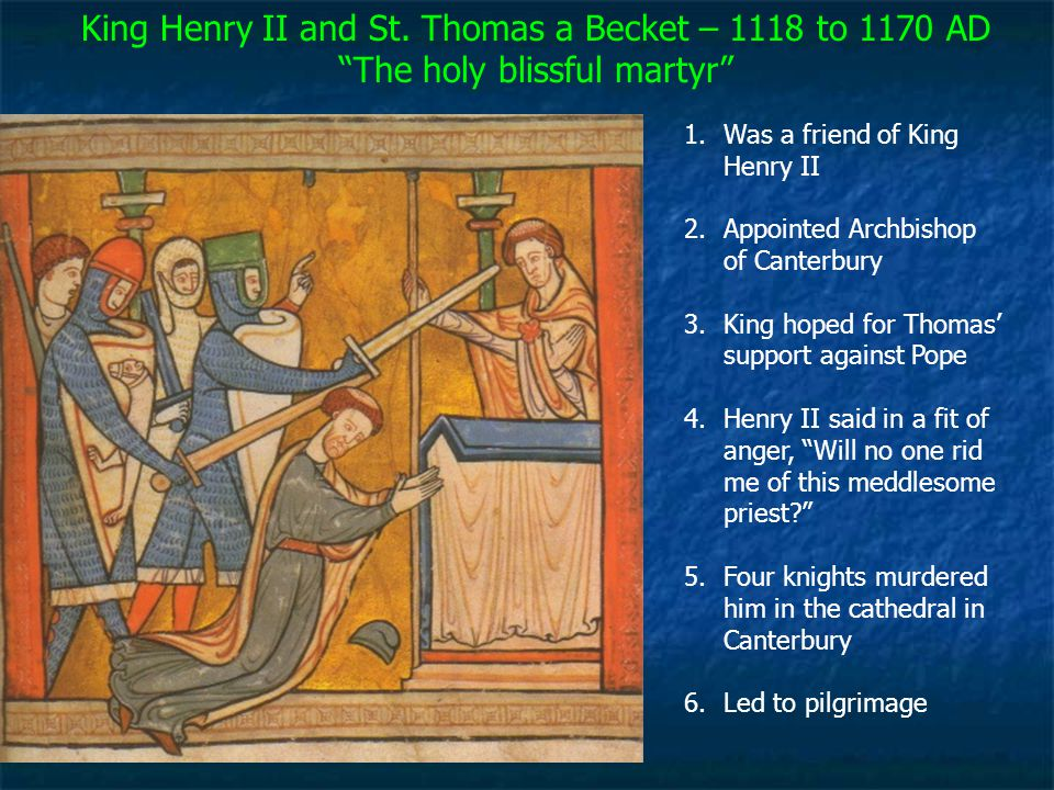 """King Henry II and St. Thomas a Becket – 1118 to 1170 AD """"The holy blissful martyr"""" 1.Was a friend of King Henry II 2.Appointed Archbishop of Canterbur"""