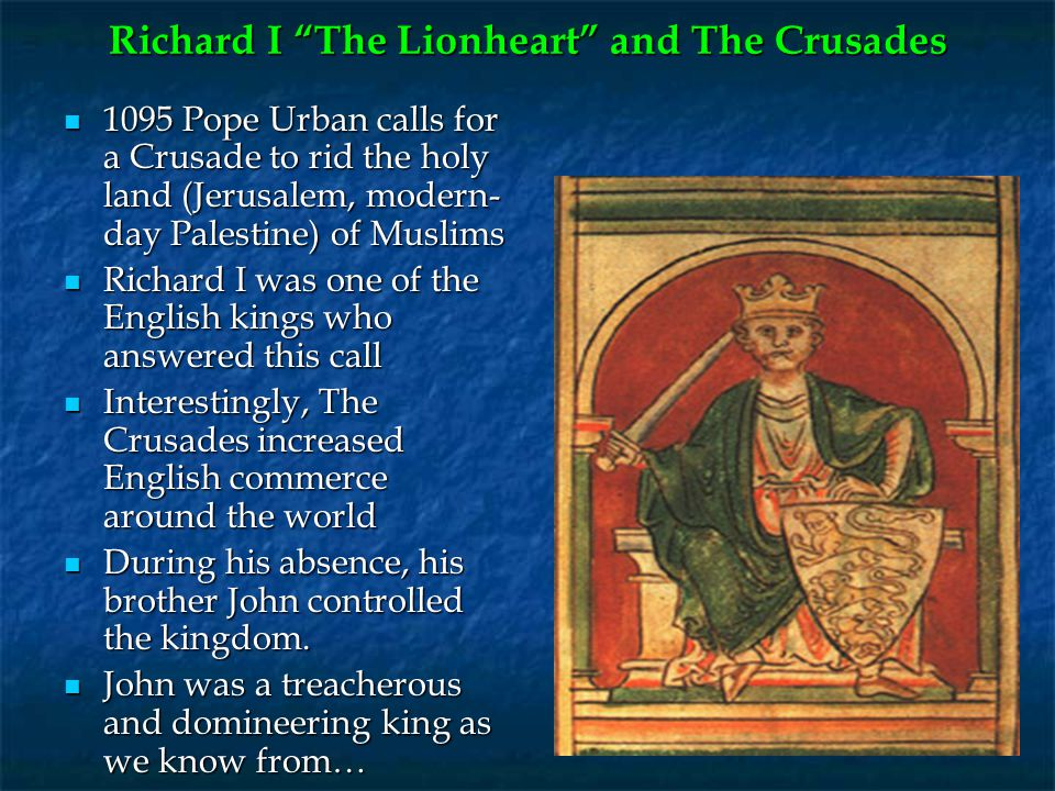 """Richard I """"The Lionheart"""" and The Crusades 1095 Pope Urban calls for a Crusade to rid the holy land (Jerusalem, modern- day Palestine) of Muslims 1095"""