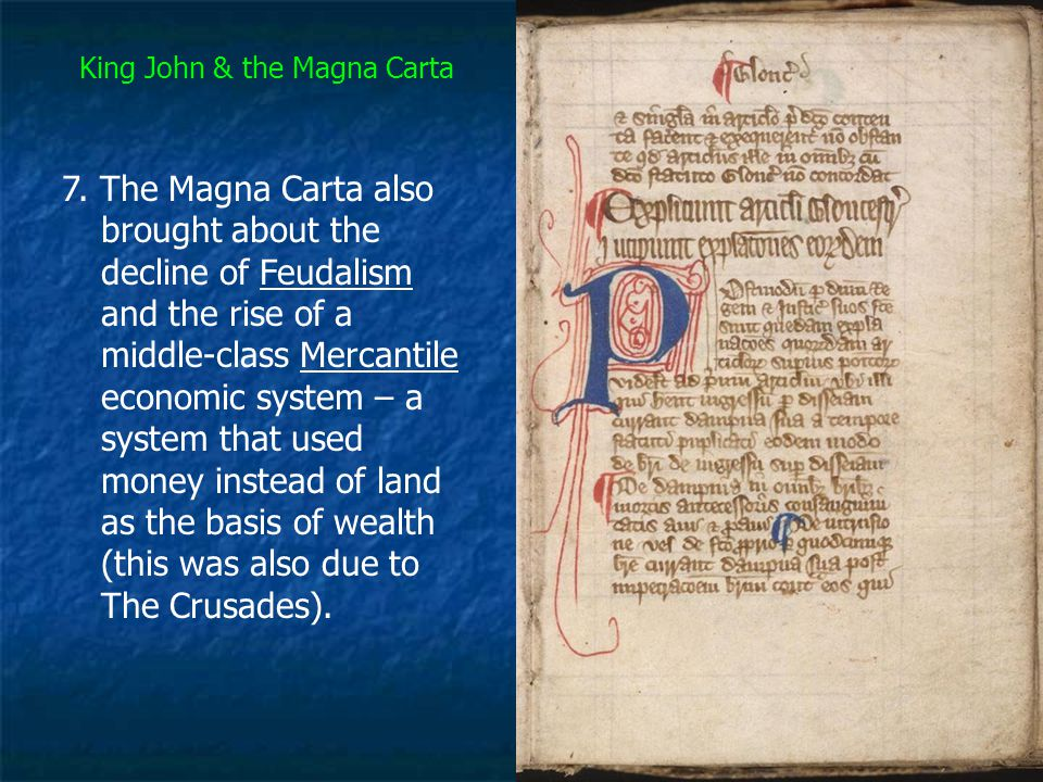 King John & the Magna Carta 7. The Magna Carta also brought about the decline of Feudalism and the rise of a middle-class Mercantile economic system –