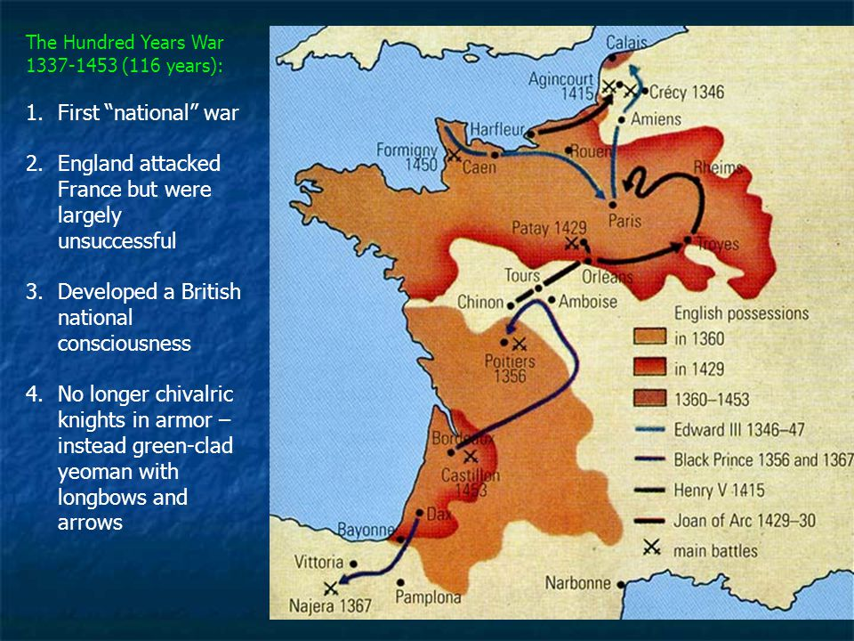 """The Hundred Years War 1337-1453 (116 years): 1.First """"national"""" war 2.England attacked France but were largely unsuccessful 3.Developed a British nati"""