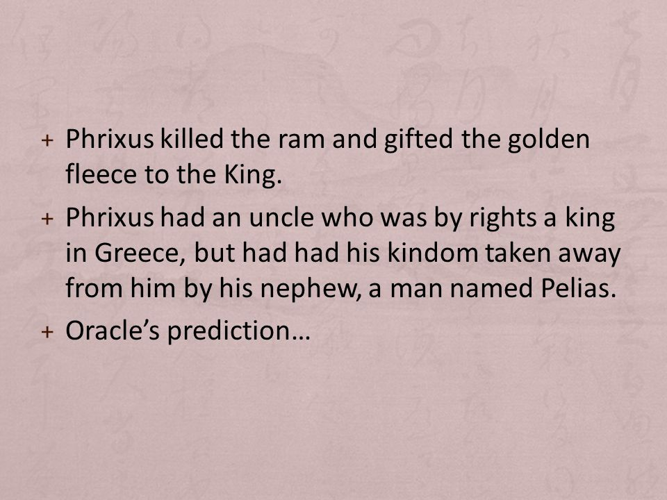+ Phrixus killed the ram and gifted the golden fleece to the King.