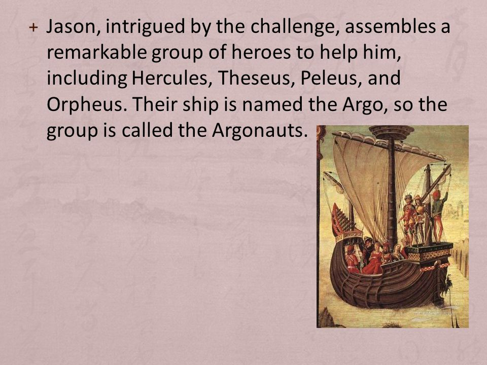 + Jason, intrigued by the challenge, assembles a remarkable group of heroes to help him, including Hercules, Theseus, Peleus, and Orpheus.
