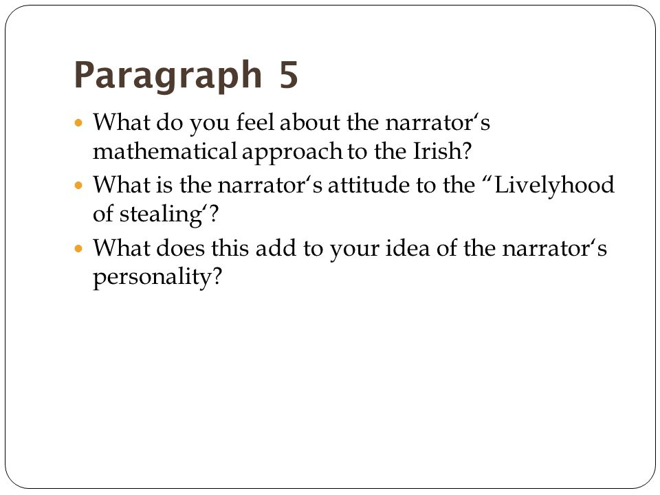 Paragraph 5 What do you feel about the narrator's mathematical approach to the Irish.