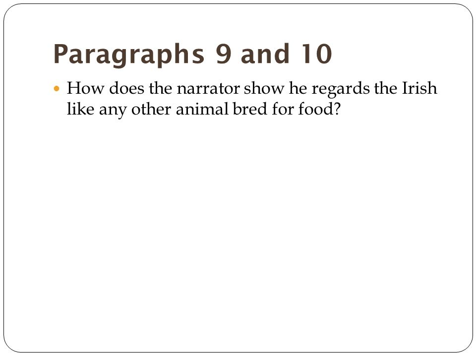 Paragraphs 9 and 10 How does the narrator show he regards the Irish like any other animal bred for food