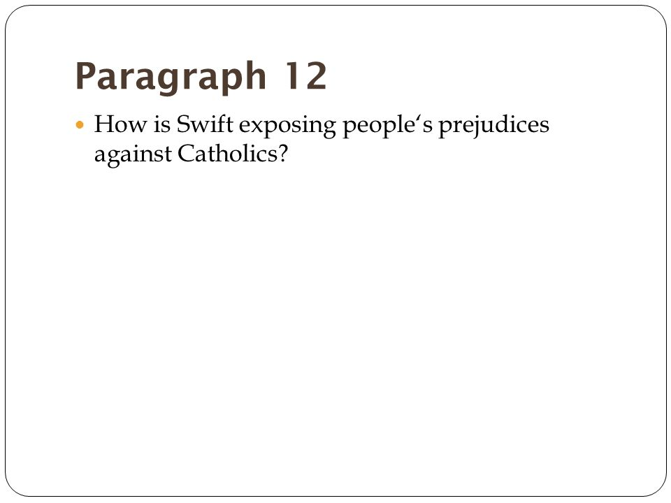 Paragraph 12 How is Swift exposing people's prejudices against Catholics