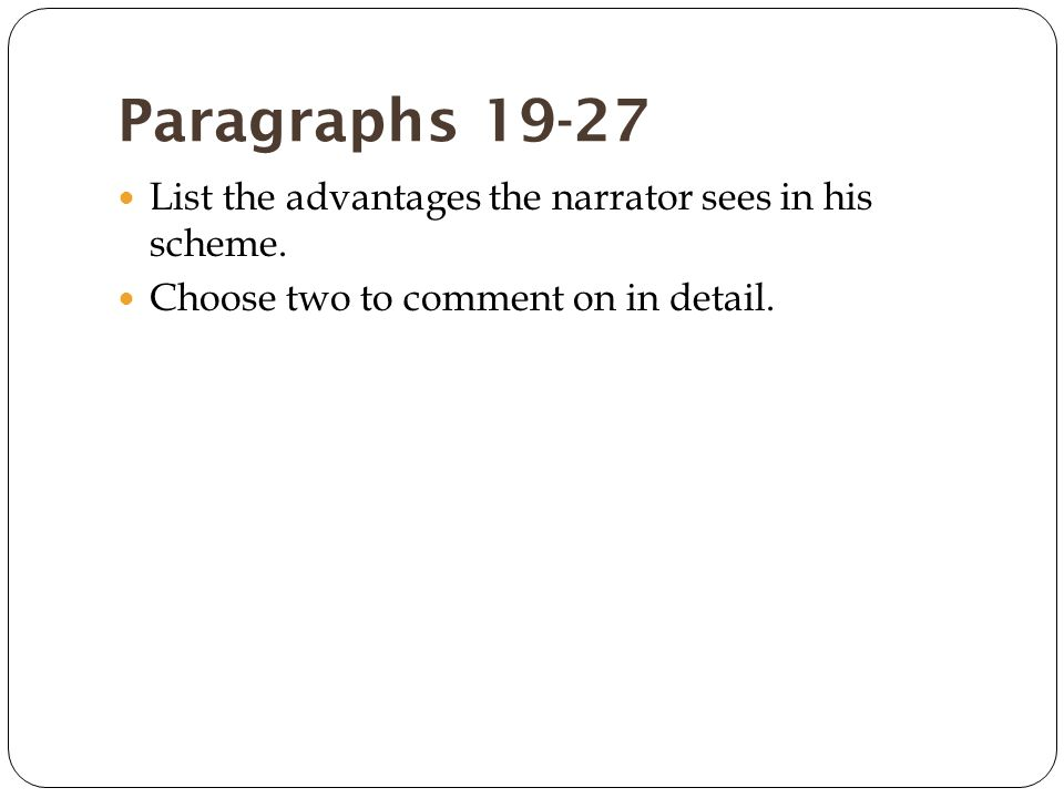 Paragraphs 19-27 List the advantages the narrator sees in his scheme.