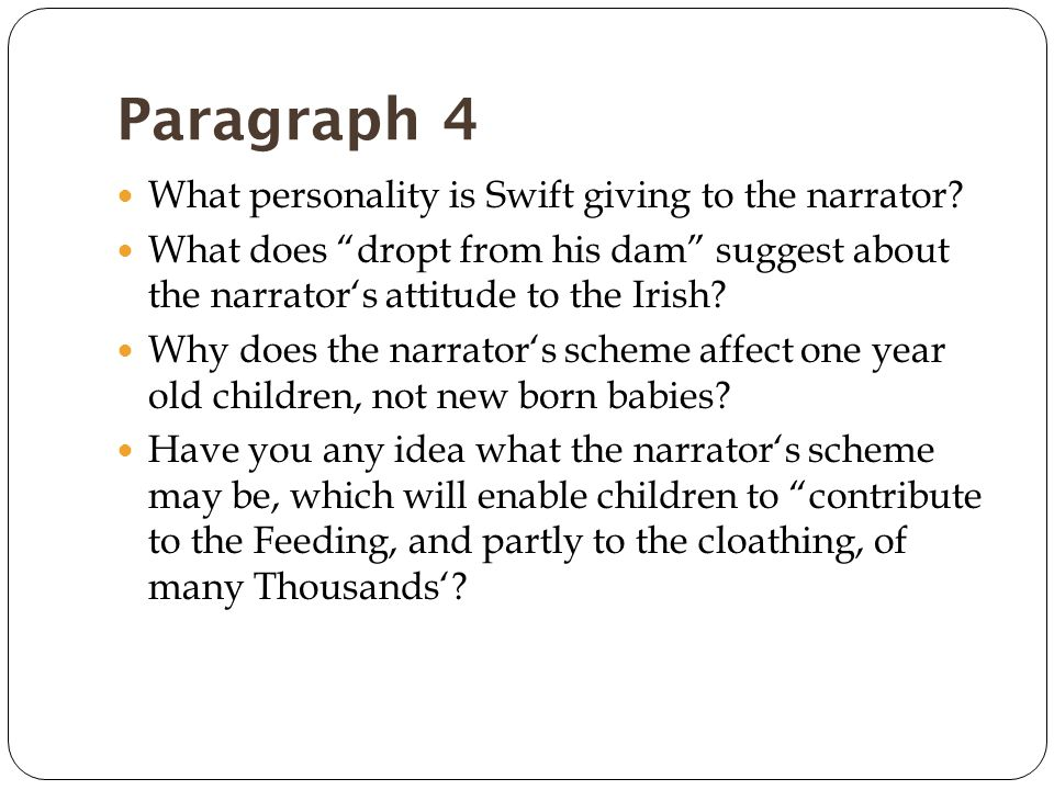 Paragraph 4 What personality is Swift giving to the narrator.