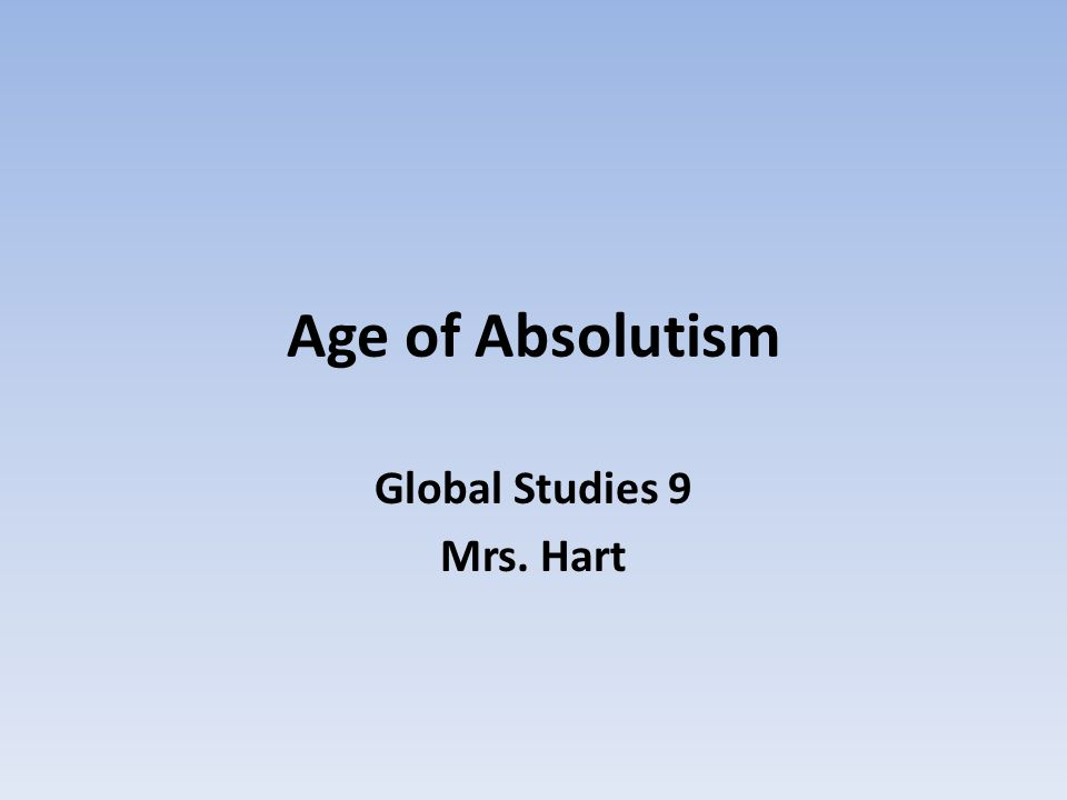 Age of Absolutism Global Studies 9 Mrs. Hart