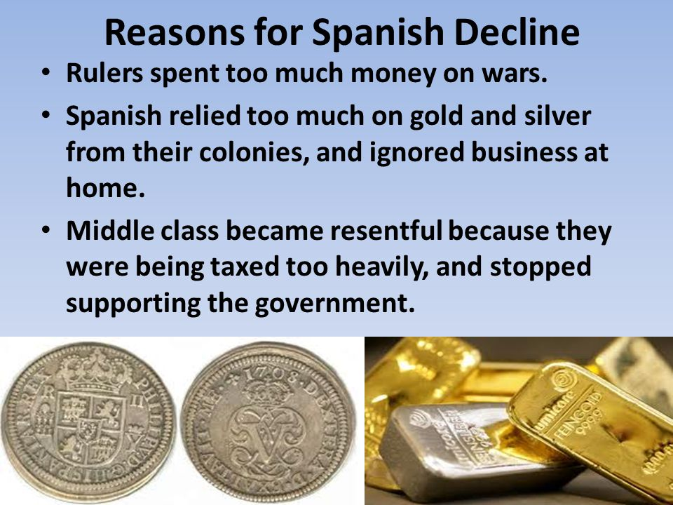 Reasons for Spanish Decline Rulers spent too much money on wars.