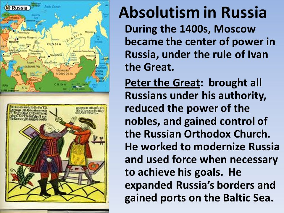 Absolutism in Russia During the 1400s, Moscow became the center of power in Russia, under the rule of Ivan the Great.