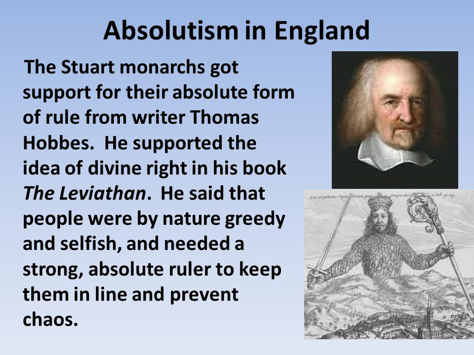 Absolutism in England The Stuart monarchs got support for their absolute form of rule from writer Thomas Hobbes.