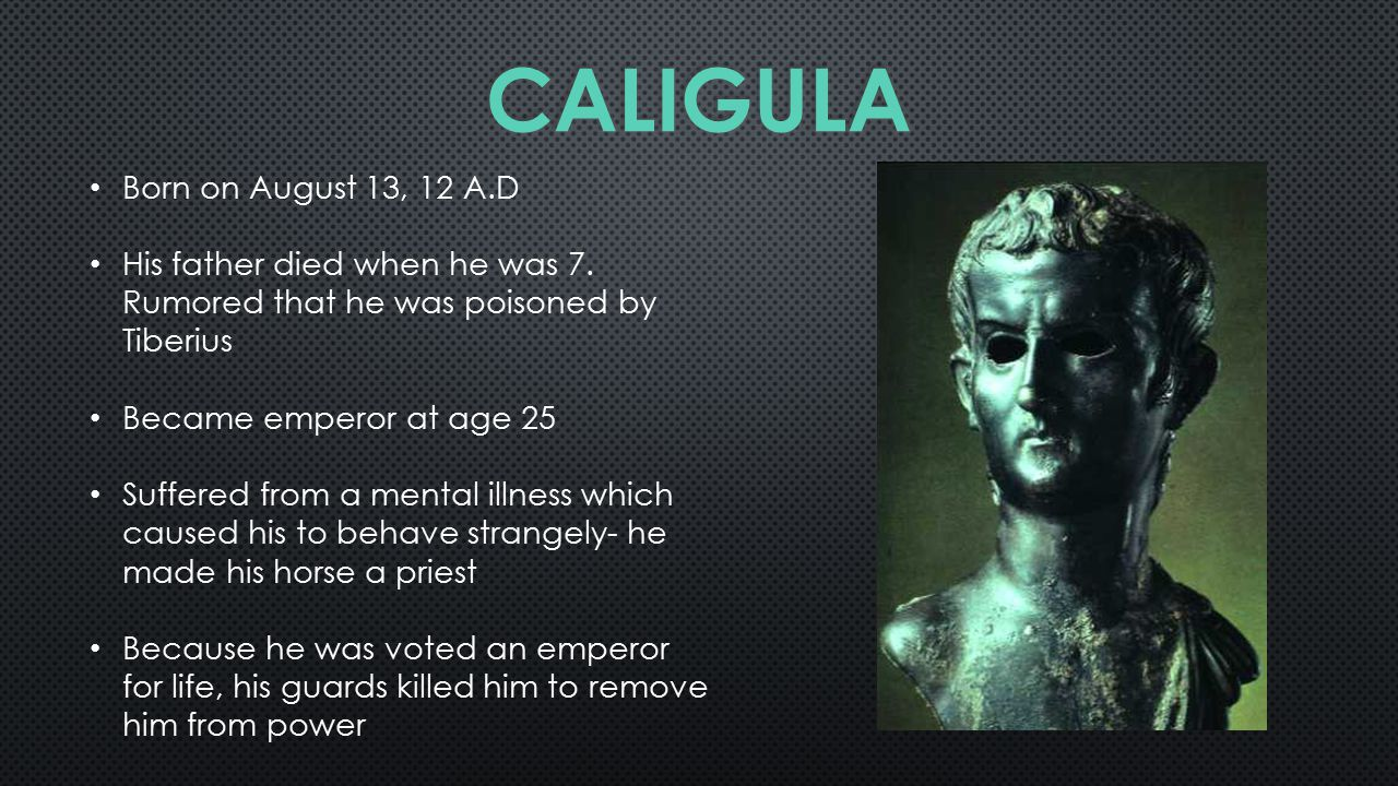 Born on August 13, 12 A.D His father died when he was 7.