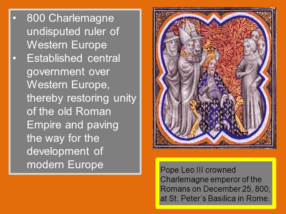 "For his help defeating the Lombards and driving them out of papal lands, Pope Leo III crowned Charlemagne "" Holy Roman Emperor on Christmas Day in 800"