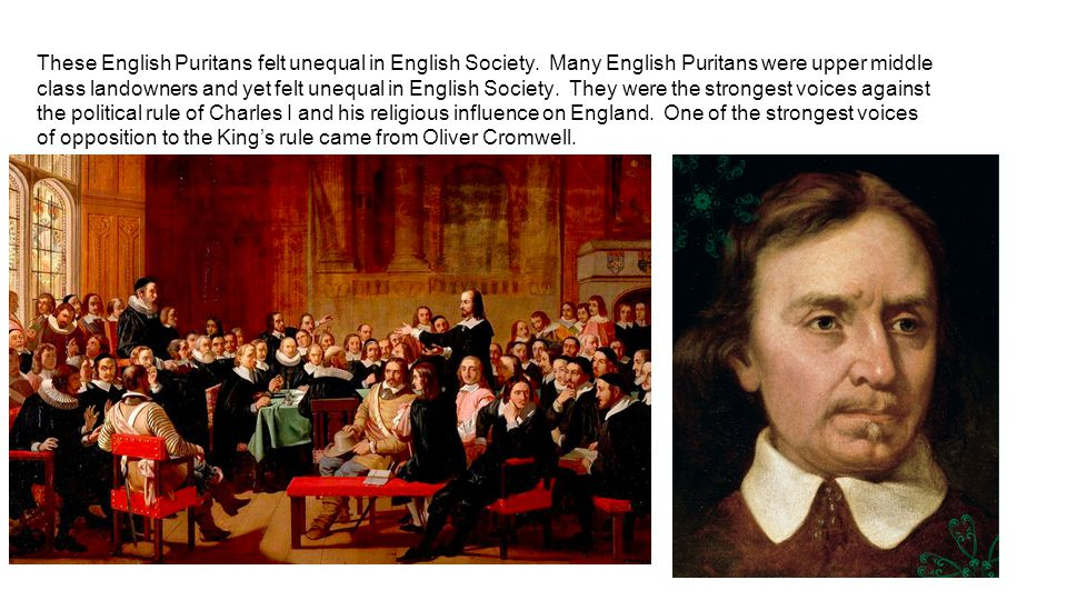 These English Puritans felt unequal in English Society. Many English Puritans were upper middle class landowners and yet felt unequal in English Socie