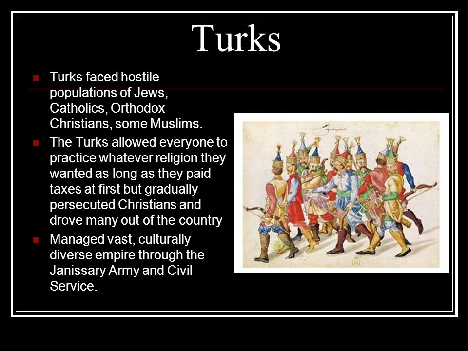 Turks Turks faced hostile populations of Jews, Catholics, Orthodox Christians, some Muslims.