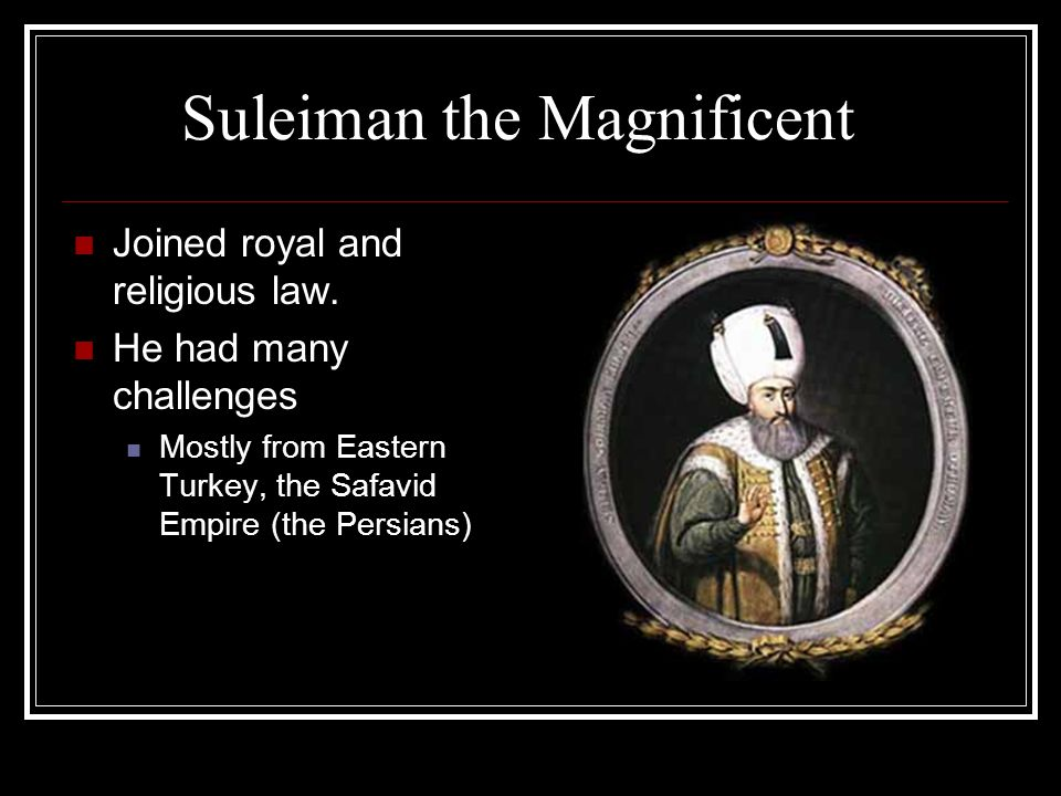 Suleiman the Magnificent Joined royal and religious law.
