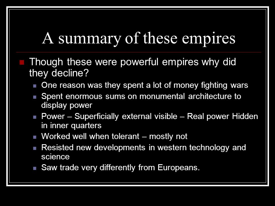 A summary of these empires Though these were powerful empires why did they decline.