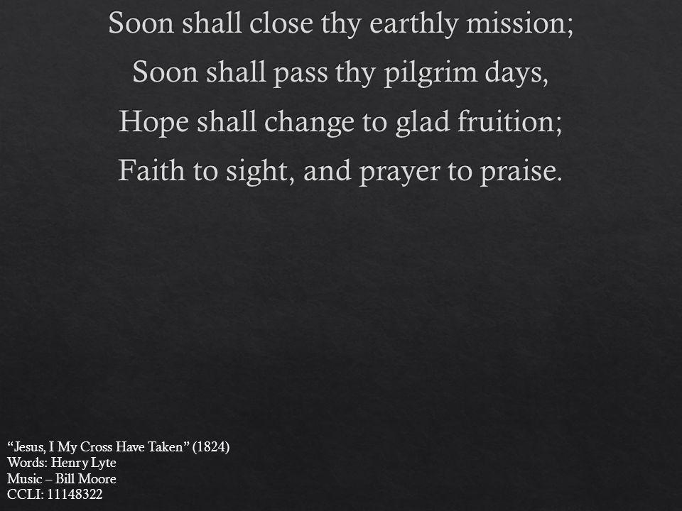 Jesus, I My Cross Have Taken (1824) Words: Henry Lyte Music – Bill Moore CCLI: 11148322