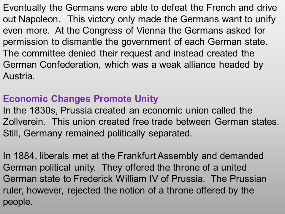 Eventually the Germans were able to defeat the French and drive out Napoleon. This victory only made the Germans want to unify even more. At the Congr