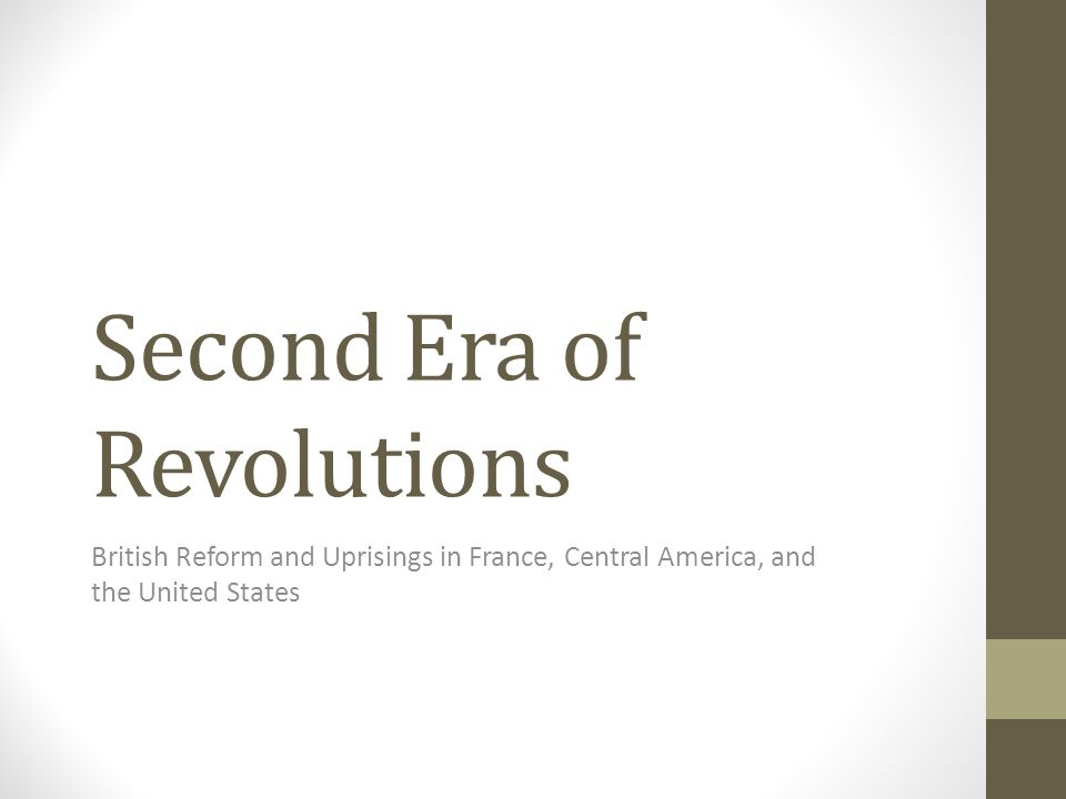 Second Era of Revolutions British Reform and Uprisings in France, Central America, and the United States