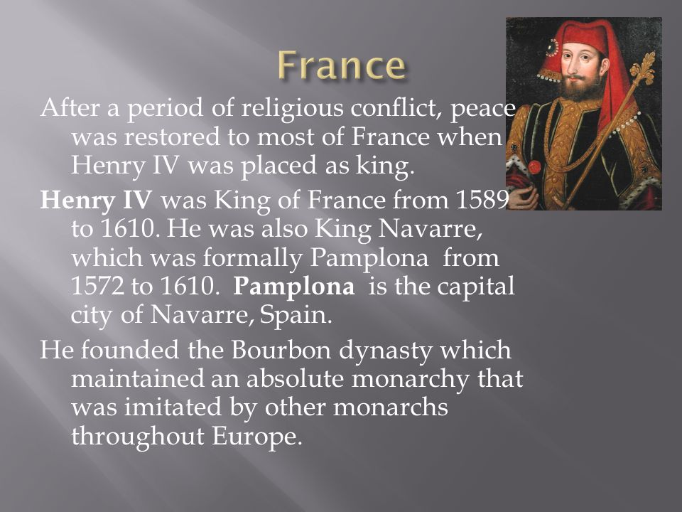 Henry IV was a Protestant, but he converted to Catholicism to quiet his Catholic opponents.