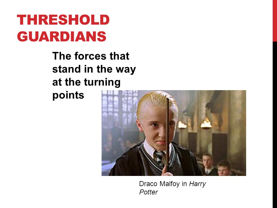 THRESHOLD GUARDIANS The forces that stand in the way at the turning points Draco Malfoy in Harry Potter