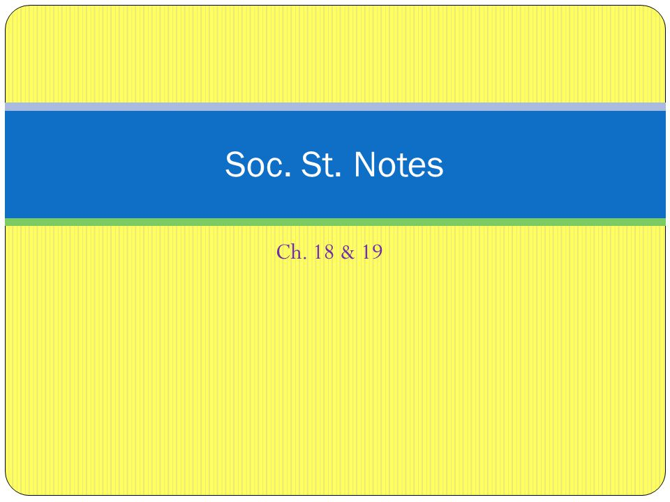 Ch. 18 & 19 Soc. St. Notes