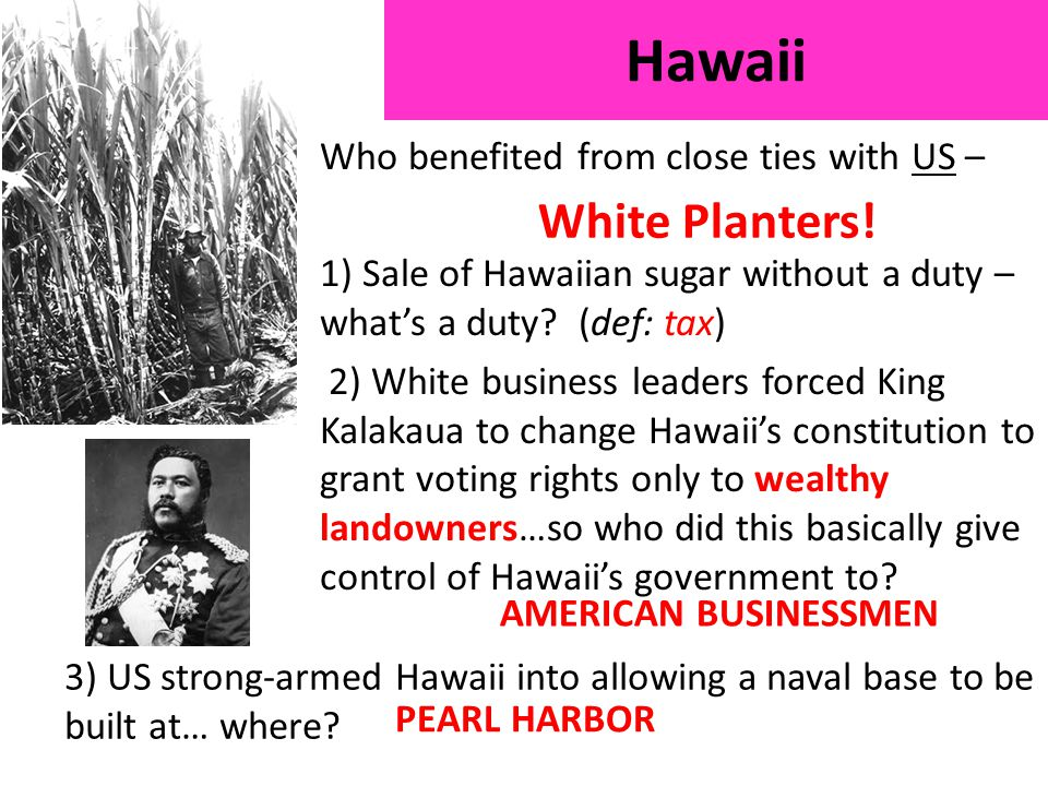 Who benefited from close ties with US – 1) Sale of Hawaiian sugar without a duty – what's a duty.