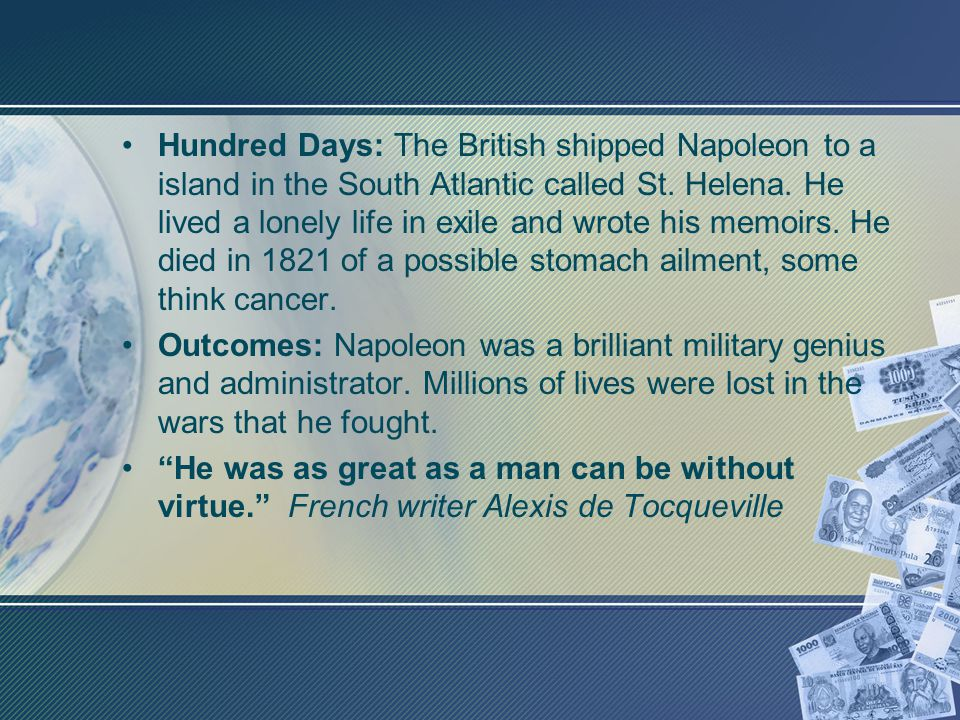 Hundred Days: The British shipped Napoleon to a island in the South Atlantic called St.