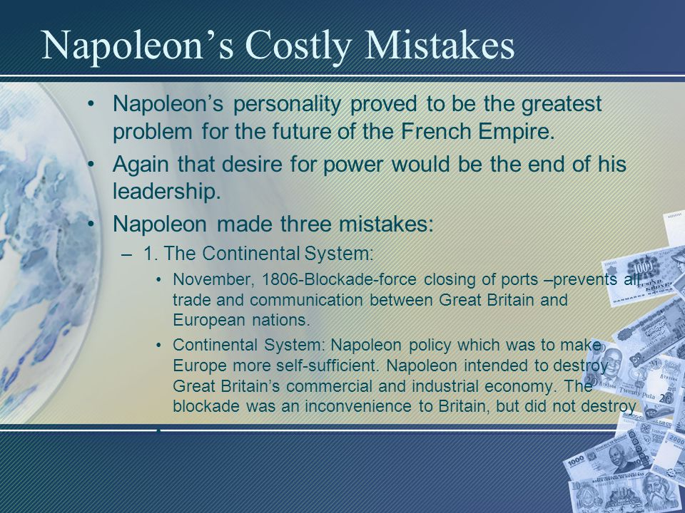 Napoleon's Costly Mistakes Napoleon's personality proved to be the greatest problem for the future of the French Empire.