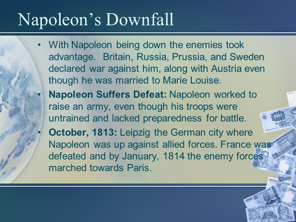 Napoleon's Downfall With Napoleon being down the enemies took advantage.