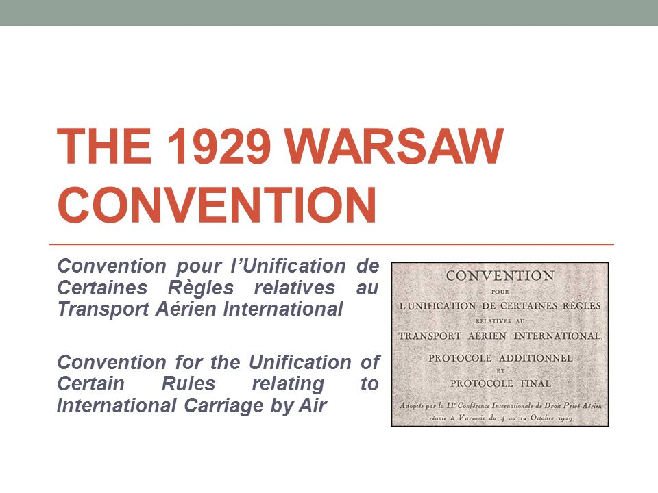THE 1929 WARSAW CONVENTION Convention pour l'Unification de Certaines Règles relatives au Transport Aérien International Convention for the Unification of Certain Rules relating to International Carriage by Air