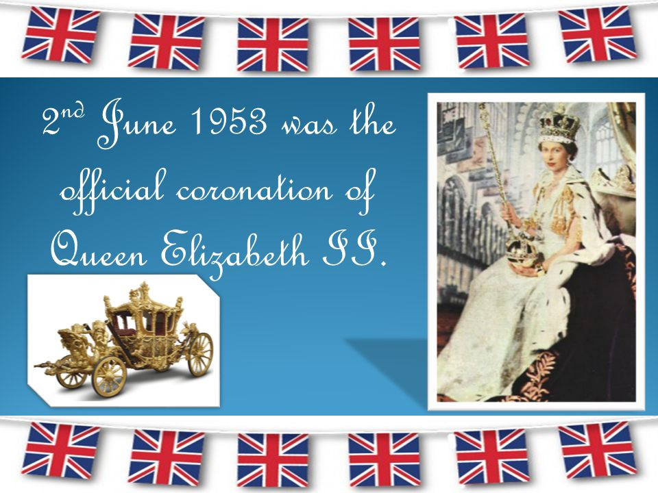 2 nd June 1953 was the official coronation of Queen Elizabeth II.