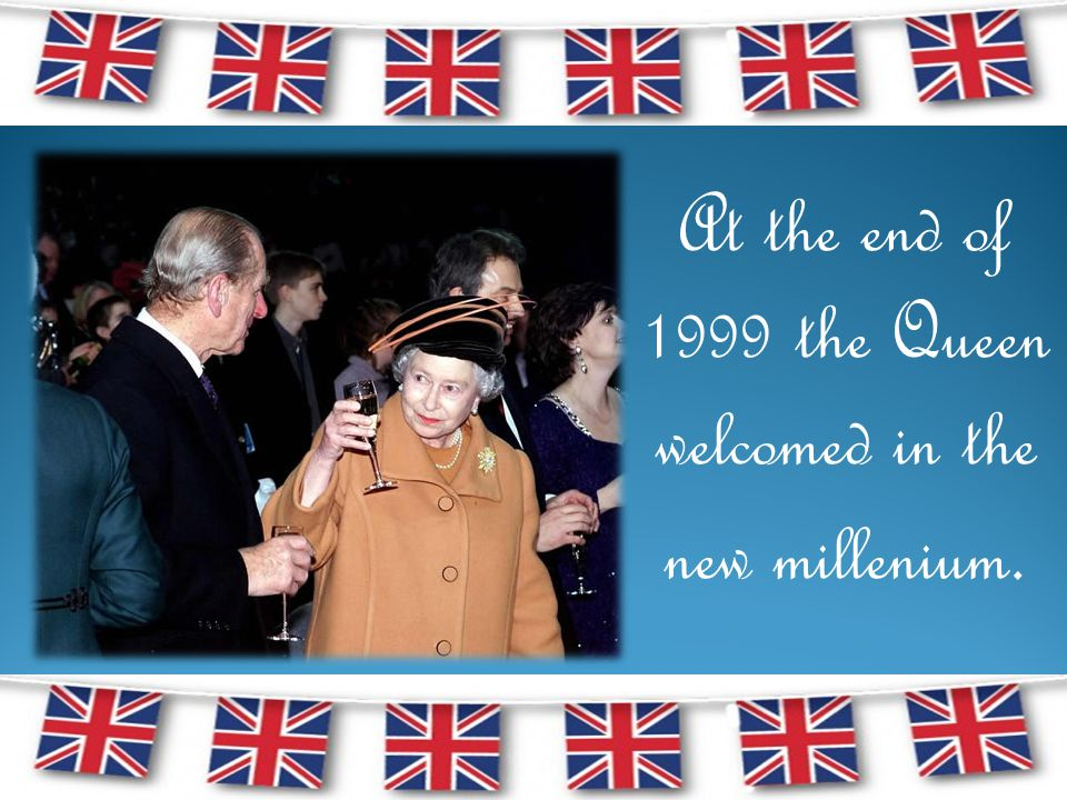 At the end of 1999 the Queen welcomed in the new millenium.