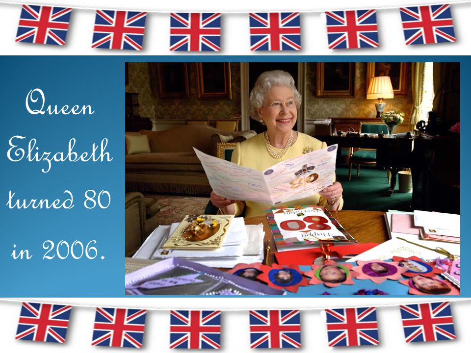 Queen Elizabeth turned 80 in 2006.