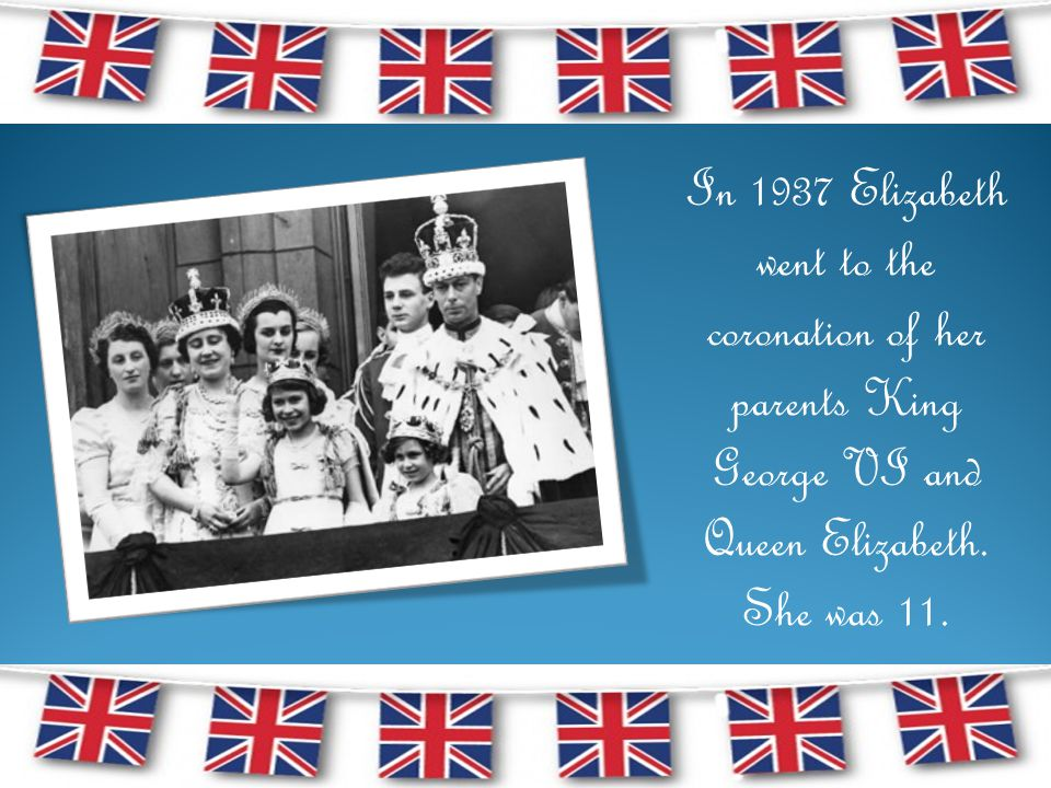 In 1937 Elizabeth went to the coronation of her parents King George VI and Queen Elizabeth.