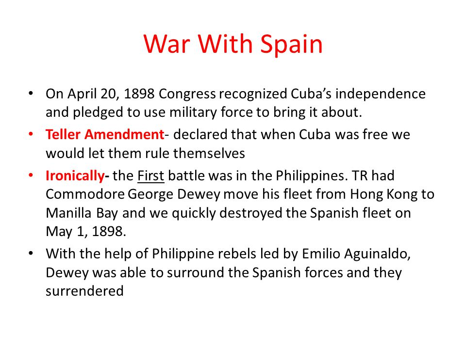 War With Spain On April 20, 1898 Congress recognized Cuba's independence and pledged to use military force to bring it about.