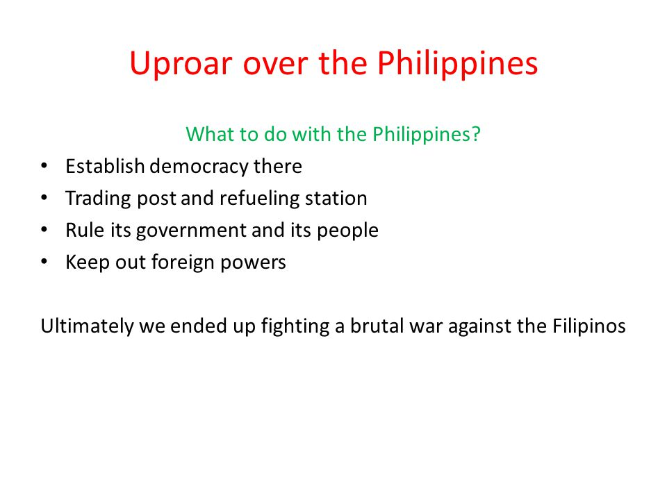 Uproar over the Philippines What to do with the Philippines.